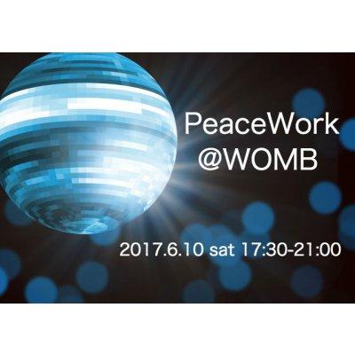 【店頭払い専用】★ 6/10 (土) 17:30〜21:00 ★『PeaceWork @ WOMB 』★のイメージその1
