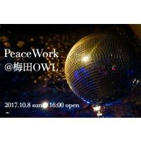 【店頭払い専用】★ 10/8 sun 16:00〜20:00 ★『 PeaceWork @ 梅田OWL 』 ★ in Osaka