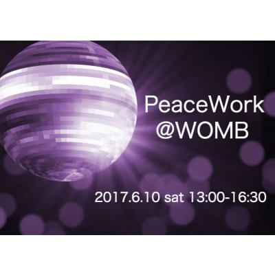 【店頭払い専用】★ 6/10 (土) 13:00〜16:30 ★『PeaceWork @ WOMB 』★