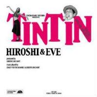【ヒロシ&EVE】『TINTIN』
